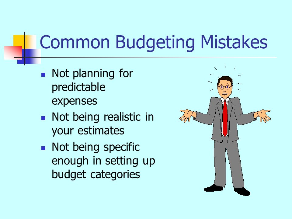 Budgeting Problems Use a calculator to eliminate tedious hand computations Round off figures to nearest dollar Use a PC with easy-to- use software Keep your budgeting materials handy Choose a particular day of the month to do your budgeting Reward yourself…always end by reviewing your progress