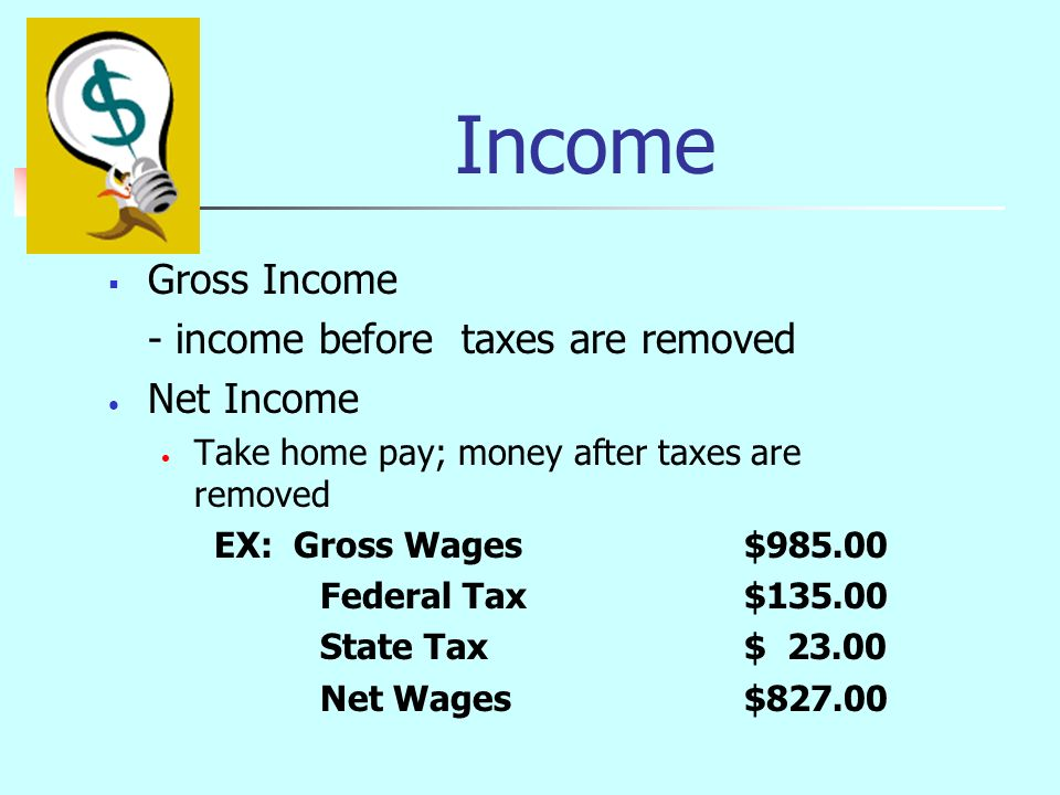 Estimate Income Make a time period for your budget Write down how much money you have to spend Include any estimate of unpredictable money received Gifts Tips Bonuses Net Income = your take home pay (after taxes) If earnings are irregular, you should base your calculations on the least amount of money you expect to receive