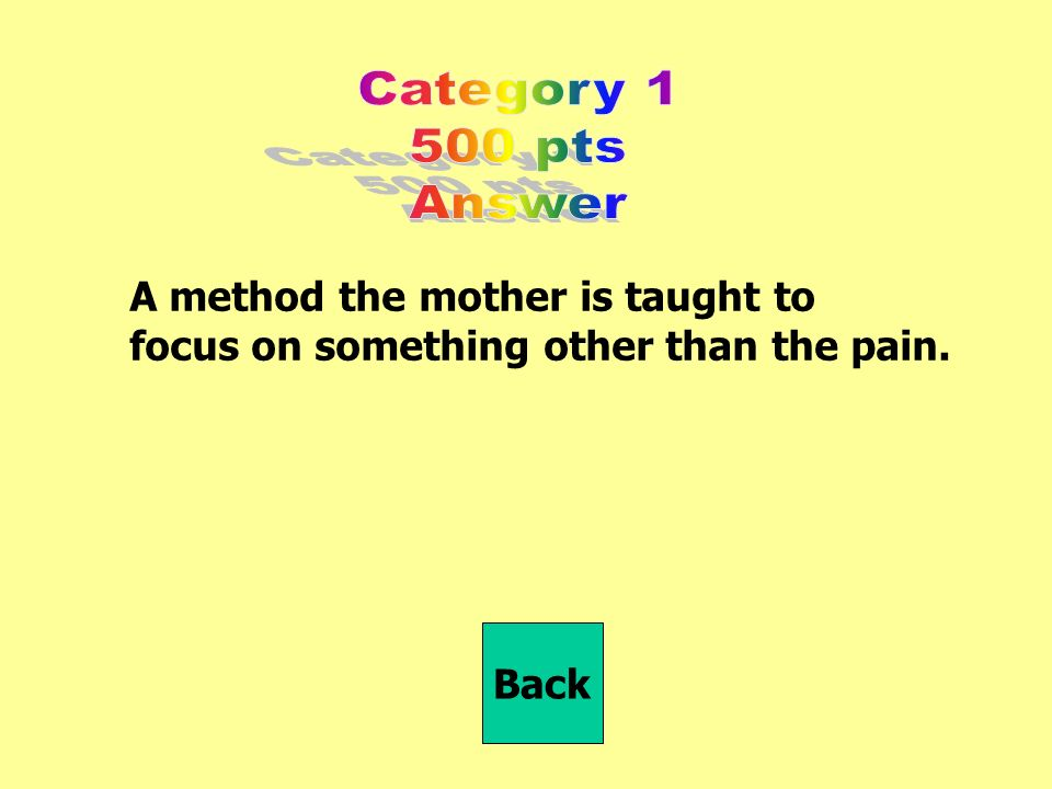 A method the mother is taught to focus on something other than the pain.