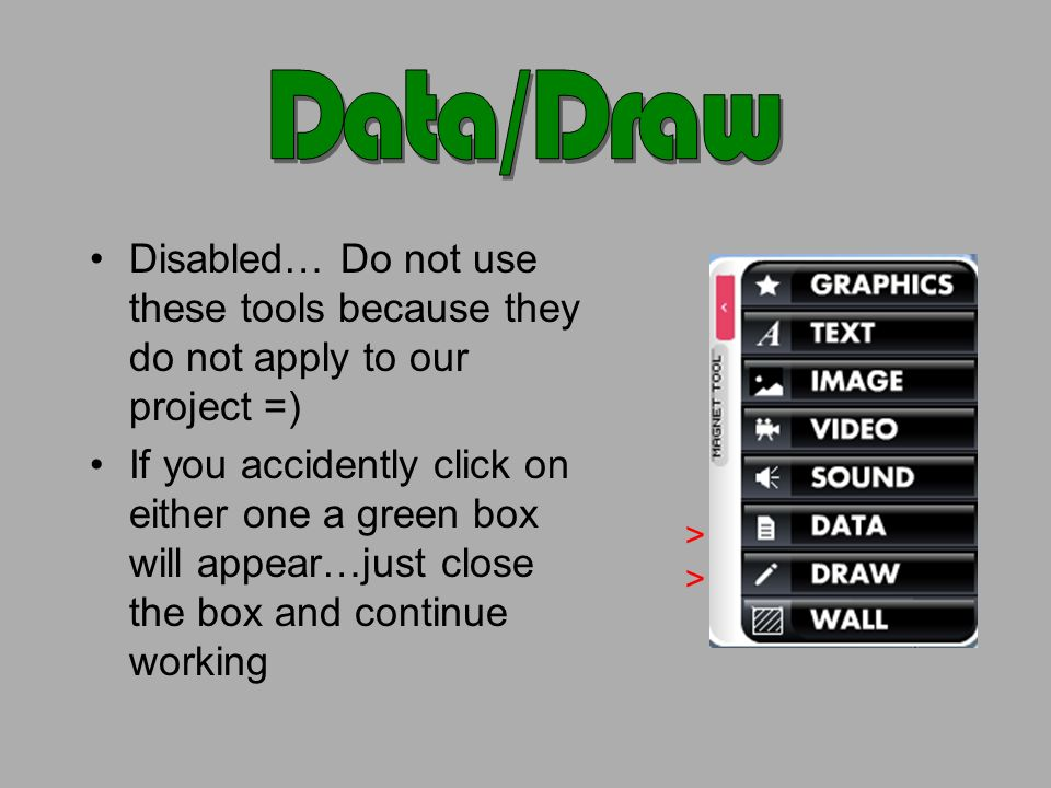 Disabled… Do not use these tools because they do not apply to our project =) If you accidently click on either one a green box will appear…just close the box and continue working > >