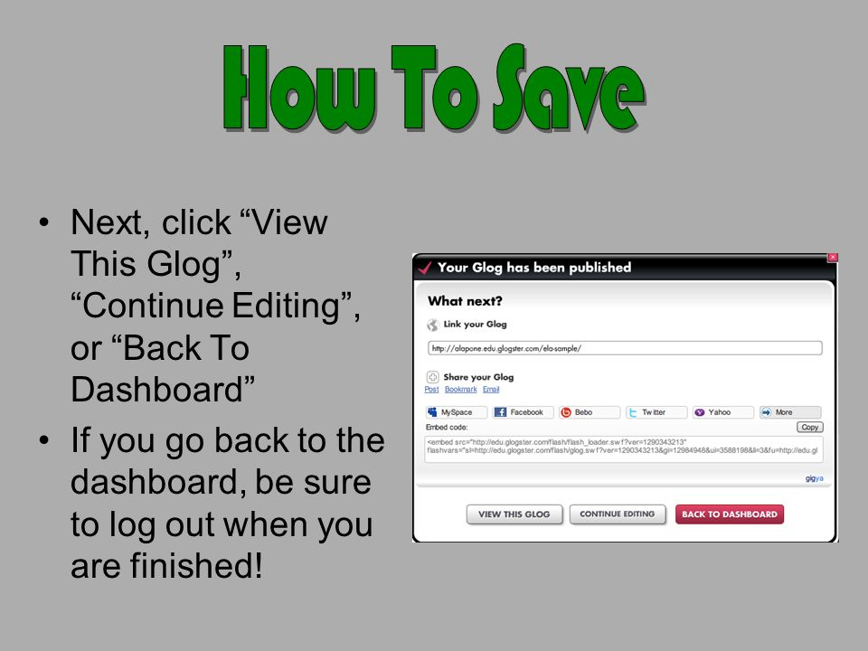 Next, click View This Glog, Continue Editing, or Back To Dashboard If you go back to the dashboard, be sure to log out when you are finished!