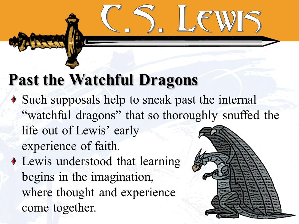 Past the Watchful Dragons Such supposals help to sneak past the internal watchful dragons that so thoroughly snuffed the life out of Lewis early experience of faith.