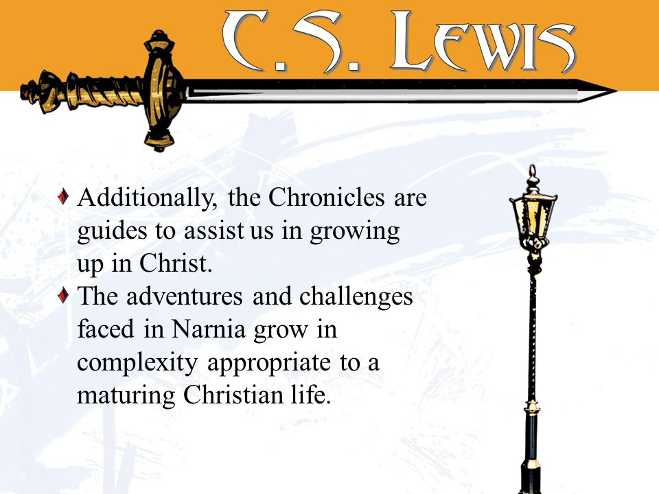 Additionally, the Chronicles are guides to assist us in growing up in Christ.