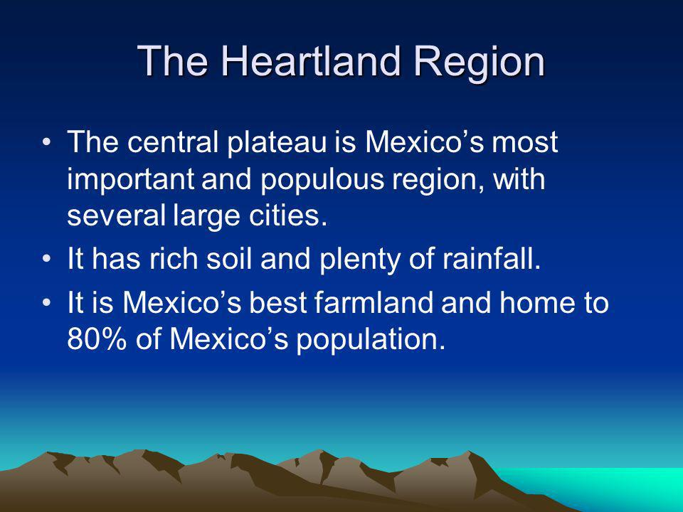 The Heartland Region The central plateau is Mexicos most important and populous region, with several large cities.