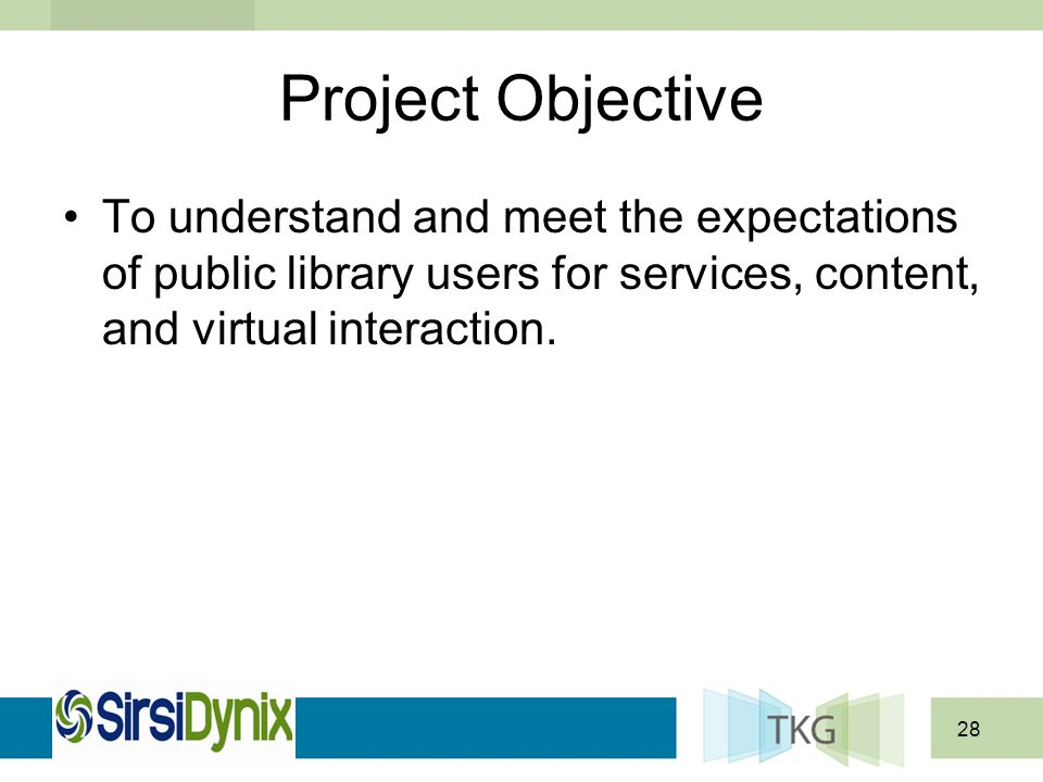 28 Project Objective To understand and meet the expectations of public library users for services, content, and virtual interaction.