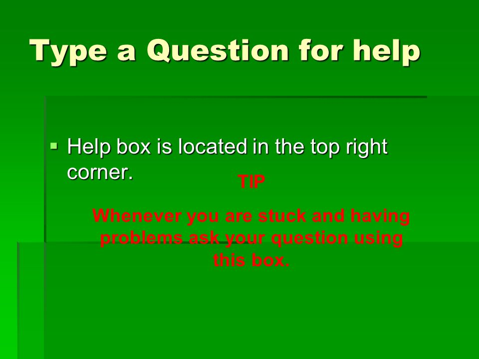Type a Question for help Help box is located in the top right corner.