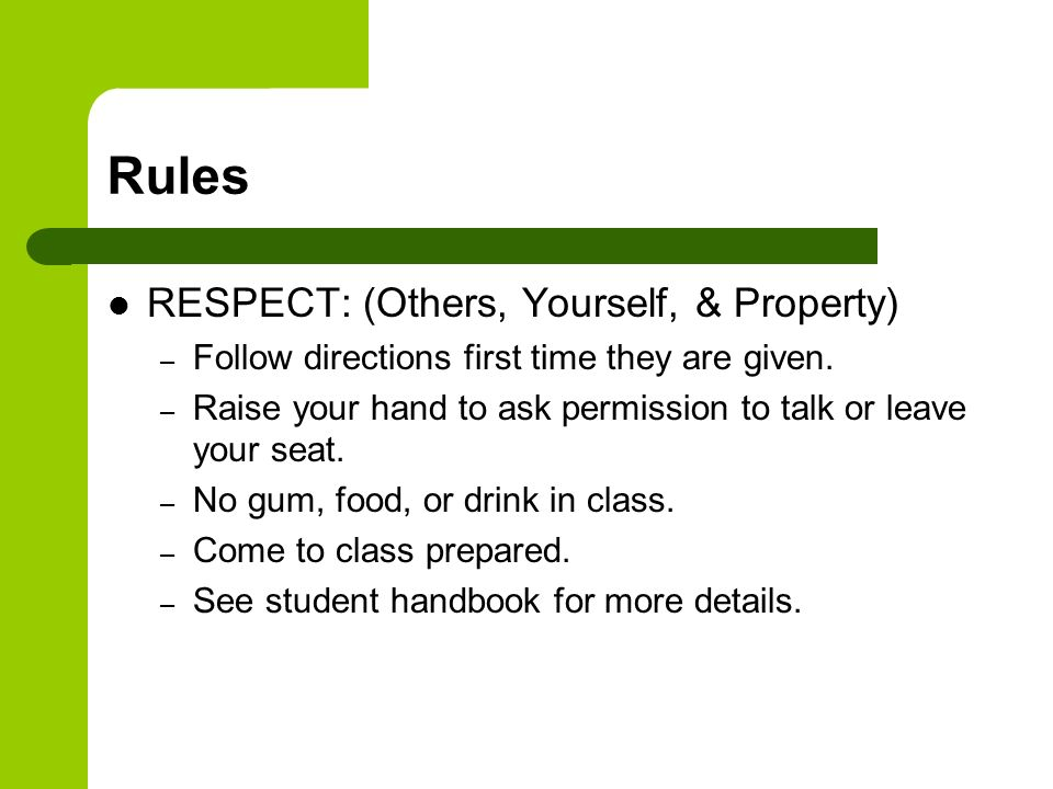 Rules RESPECT: (Others, Yourself, & Property) – Follow directions first time they are given.