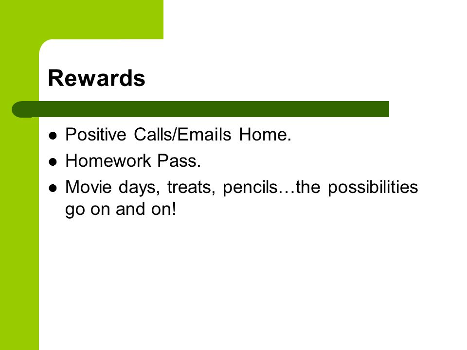 Rewards Positive Calls/Emails Home. Homework Pass.