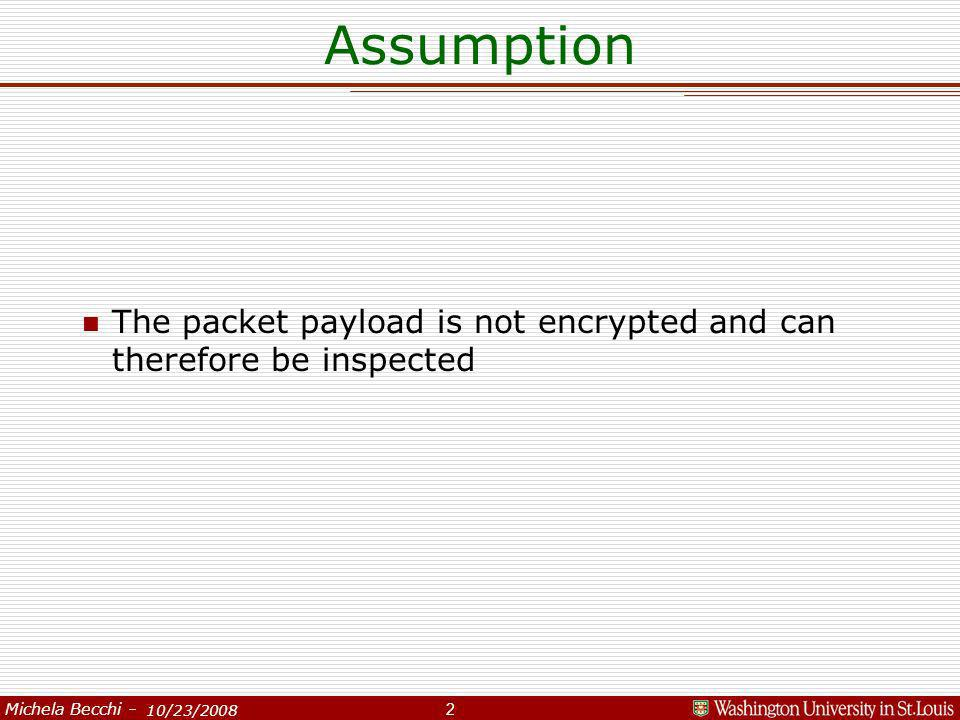 Michela Becchi – 2/27/2008 10/23/2008 Assumption n The packet payload is not encrypted and can therefore be inspected 2