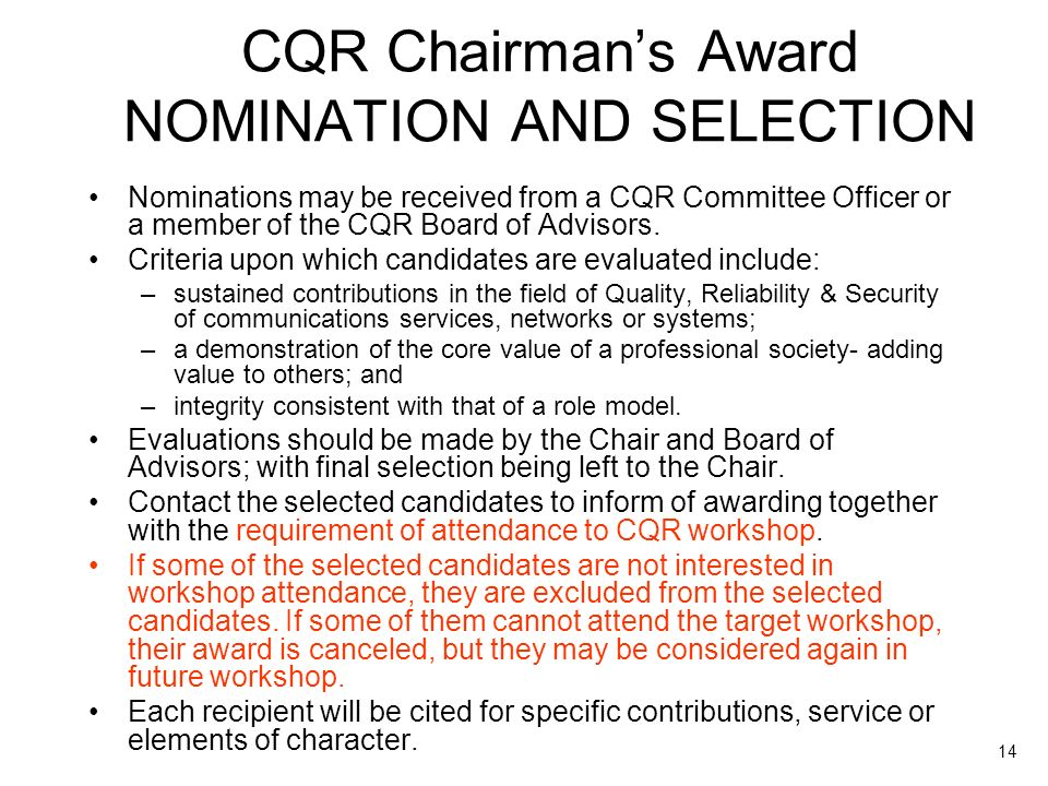 14 CQR Chairmans Award NOMINATION AND SELECTION Nominations may be received from a CQR Committee Officer or a member of the CQR Board of Advisors.