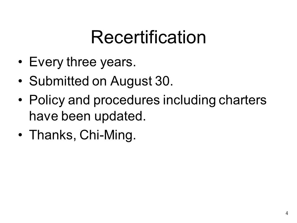 4 Recertification Every three years. Submitted on August 30.
