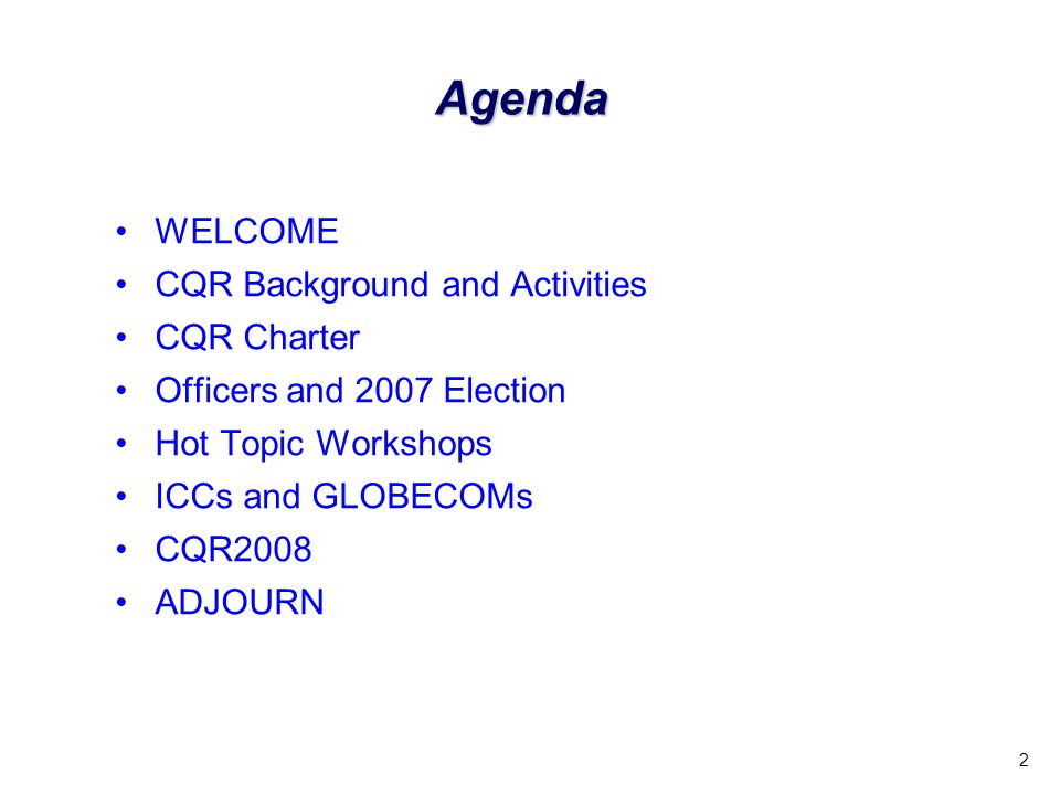 2 Agenda WELCOME CQR Background and Activities CQR Charter Officers and 2007 Election Hot Topic Workshops ICCs and GLOBECOMs CQR2008 ADJOURN