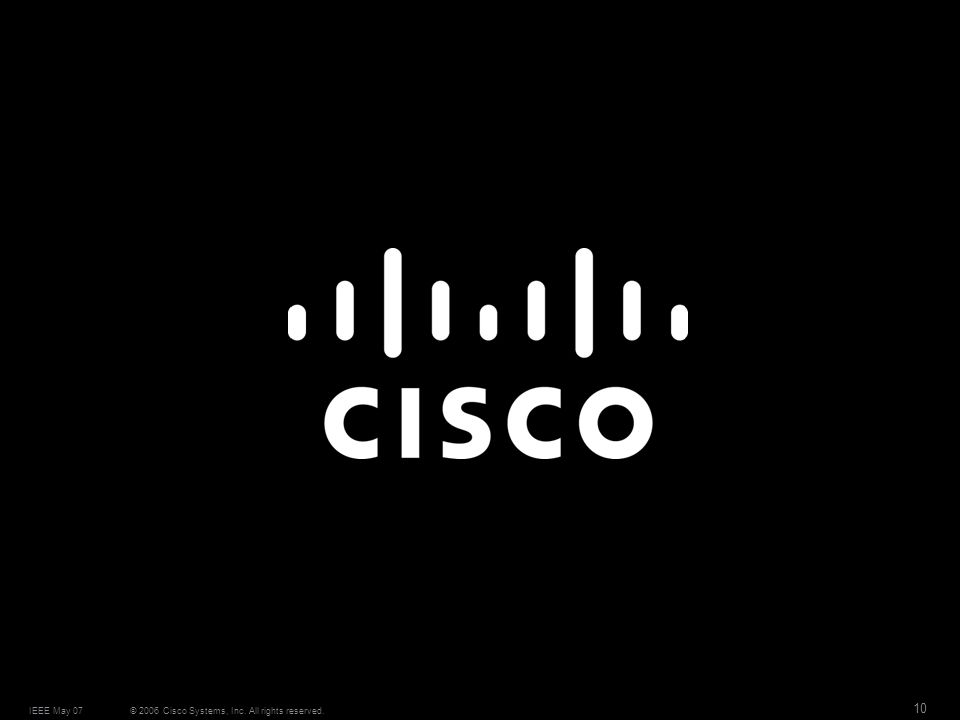© 2006 Cisco Systems, Inc. All rights reserved.IEEE May 07 10