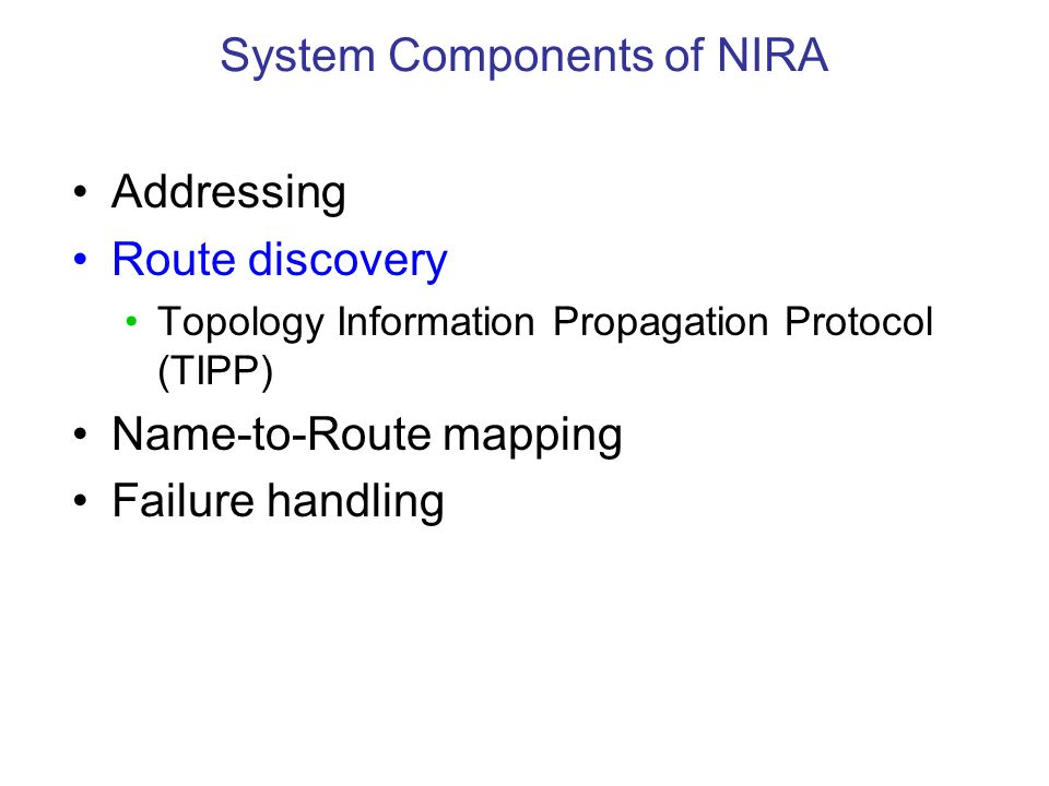 Addressing Route discovery Topology Information Propagation Protocol (TIPP) Name-to-Route mapping Failure handling System Components of NIRA