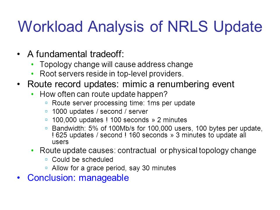 Workload Analysis of NRLS Update A fundamental tradeoff: Topology change will cause address change Root servers reside in top-level providers.