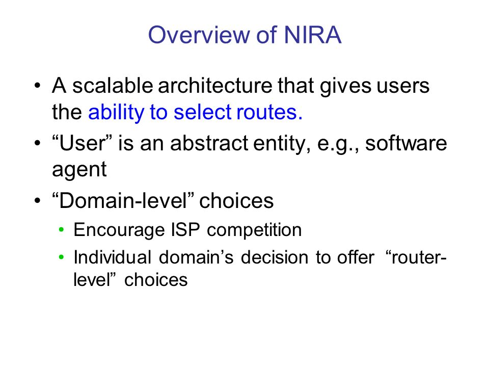 Overview of NIRA A scalable architecture that gives users the ability to select routes.