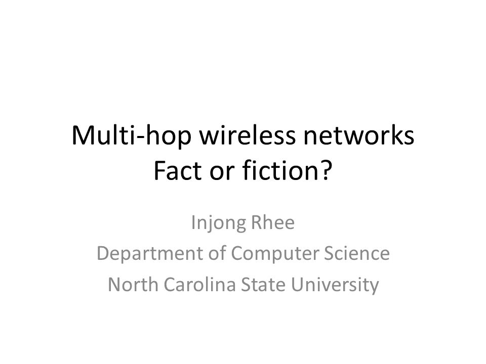 Multi-hop wireless networks Fact or fiction.