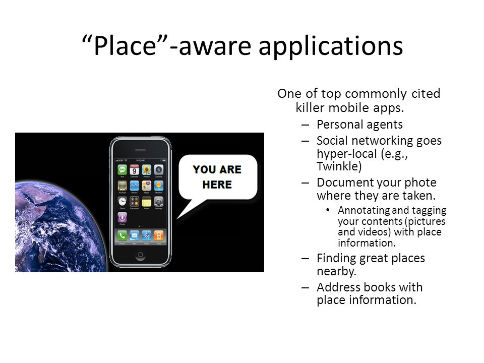 Place-aware applications One of top commonly cited killer mobile apps.