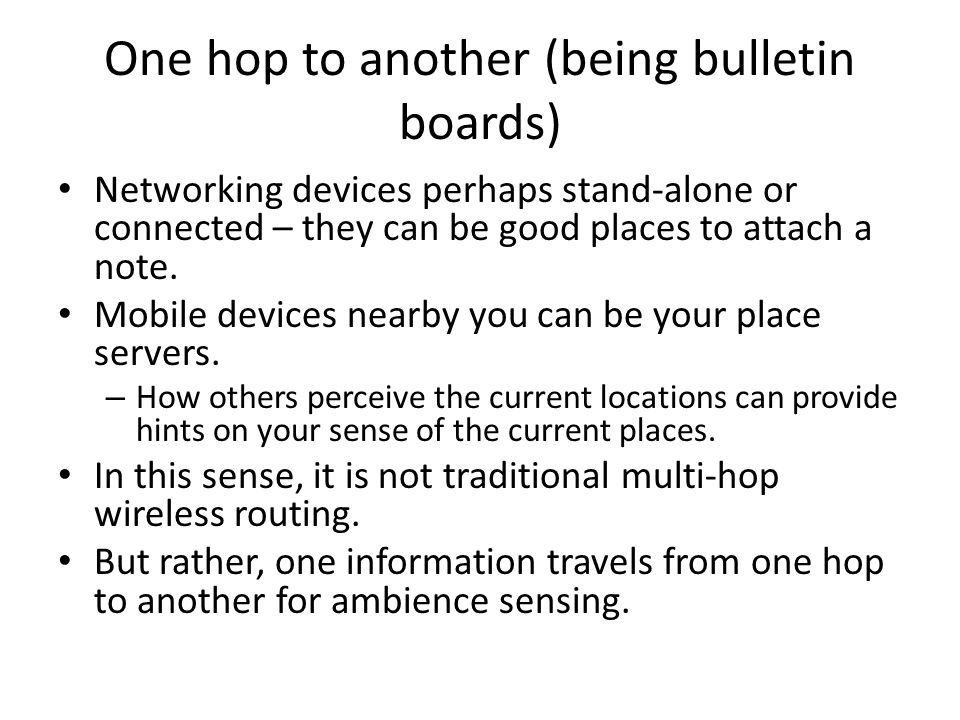 One hop to another (being bulletin boards) Networking devices perhaps stand-alone or connected – they can be good places to attach a note.