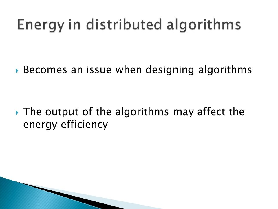 Becomes an issue when designing algorithms The output of the algorithms may affect the energy efficiency