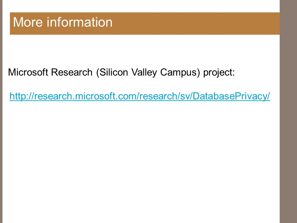 More information Microsoft Research (Silicon Valley Campus) project: http://research.microsoft.com/research/sv/DatabasePrivacy/