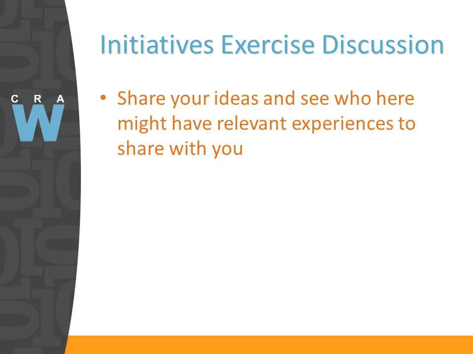 Initiatives Exercise Discussion Share your ideas and see who here might have relevant experiences to share with you