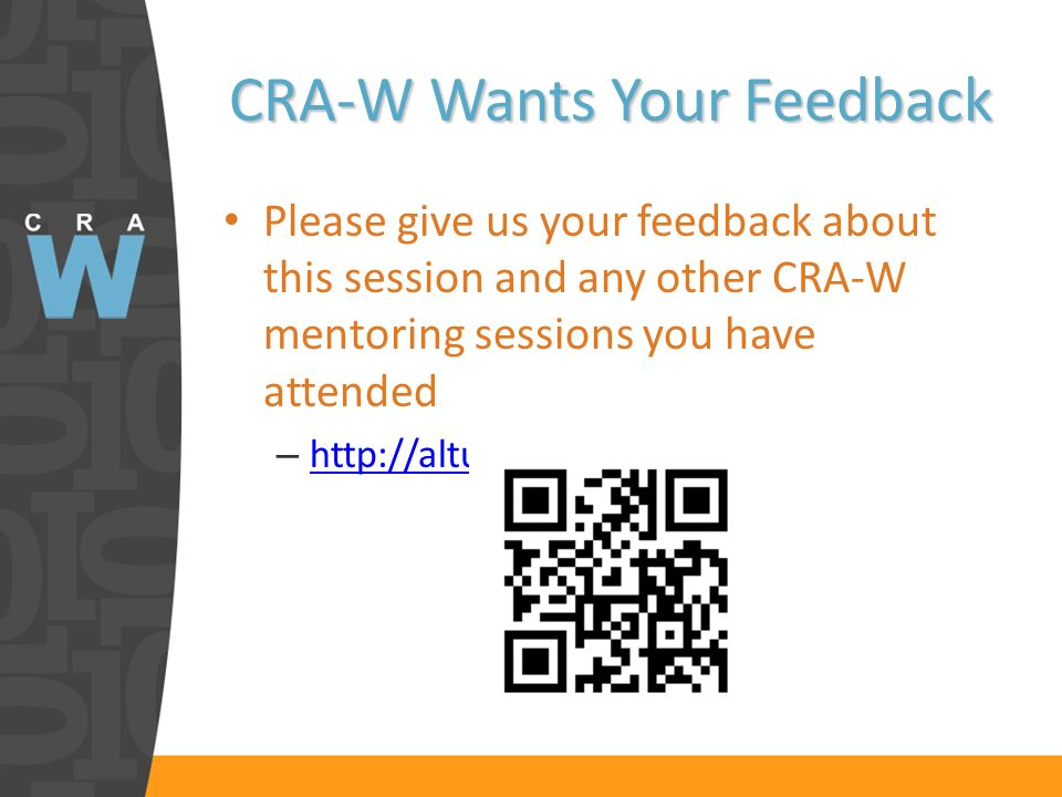 CRA-W Wants Your Feedback Please give us your feedback about this session and any other CRA-W mentoring sessions you have attended – http://alturl.com/z4gp9 http://alturl.com/z4gp9