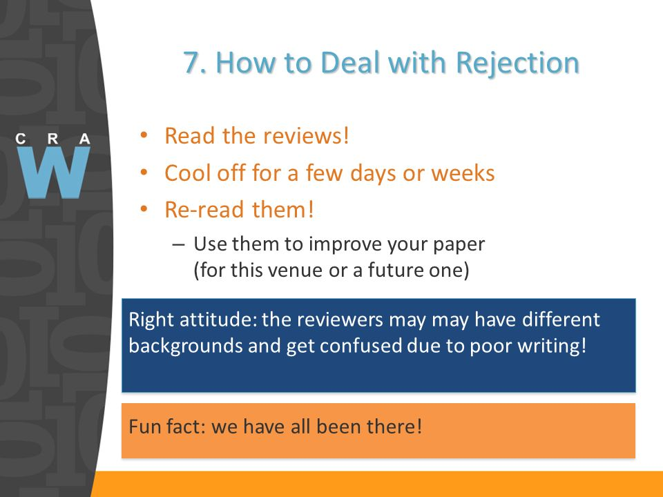 7. How to Deal with Rejection Read the reviews. Cool off for a few days or weeks Re-read them.