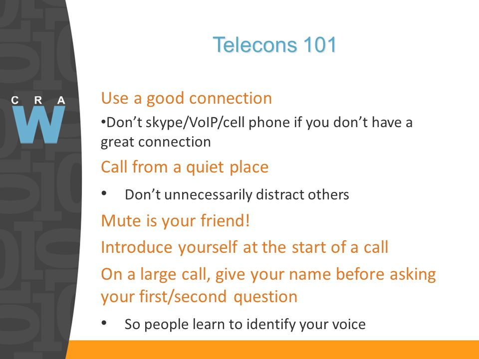 Telecons 101 Use a good connection Dont skype/VoIP/cell phone if you dont have a great connection Call from a quiet place Dont unnecessarily distract others Mute is your friend.