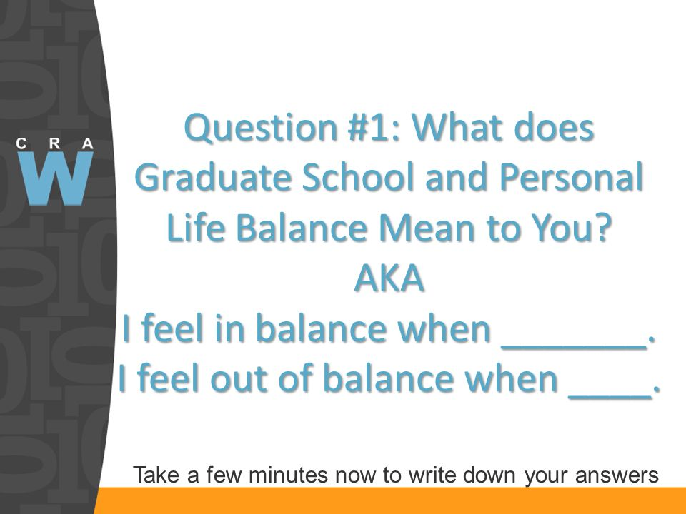 Question #1: What does Graduate School and Personal Life Balance Mean to You.