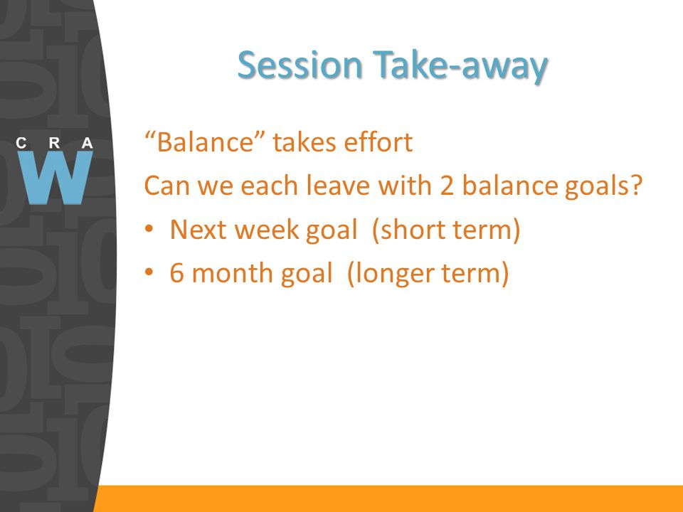 Session Take-away Balance takes effort Can we each leave with 2 balance goals.