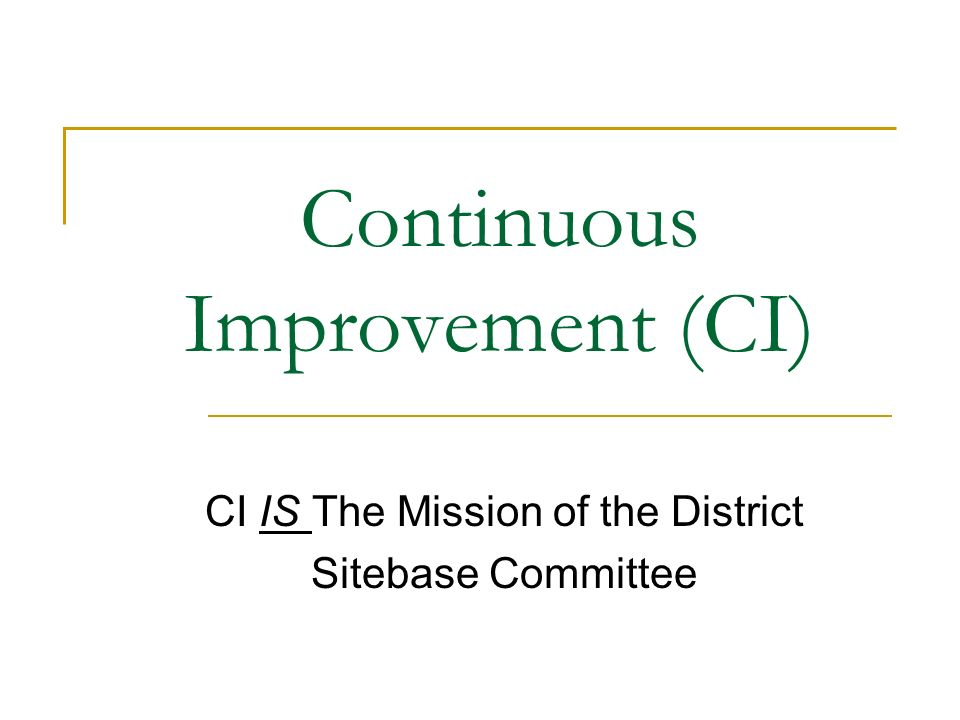 Continuous Improvement (CI) CI IS The Mission of the District Sitebase Committee