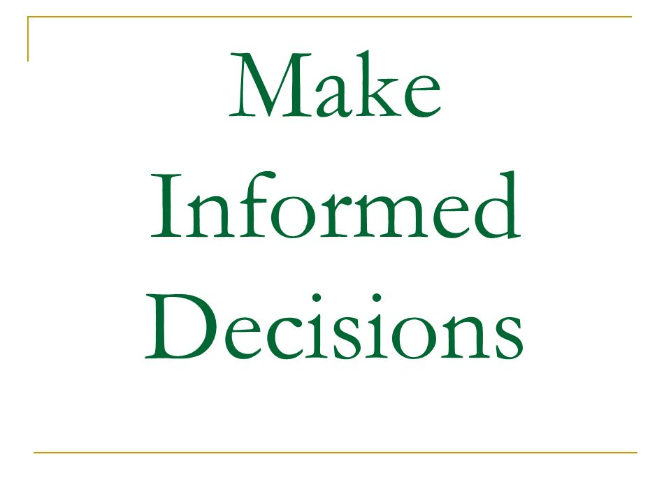 Make Informed Decisions