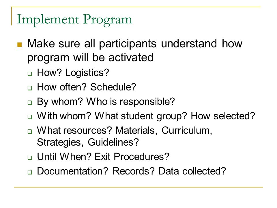 Implement Program Make sure all participants understand how program will be activated How.