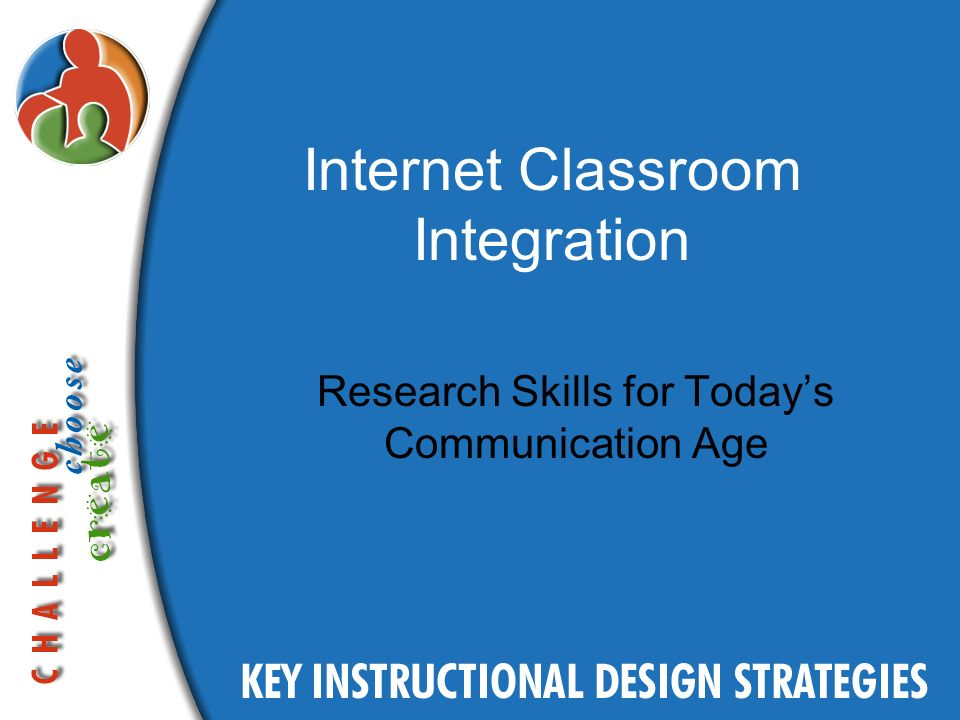 Internet Classroom Integration Research Skills for Todays Communication Age