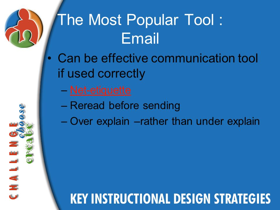 The Most Popular Tool : Email Can be effective communication tool if used correctly –Net-etiquetteNet-etiquette –Reread before sending –Over explain –rather than under explain