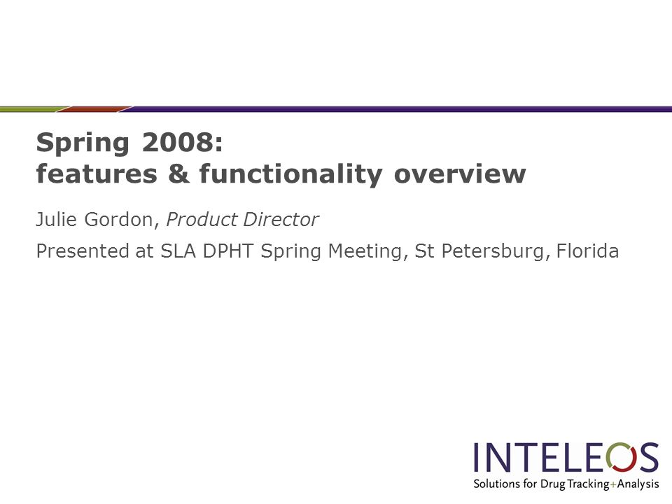 Spring 2008: features & functionality overview Julie Gordon, Product Director Presented at SLA DPHT Spring Meeting, St Petersburg, Florida