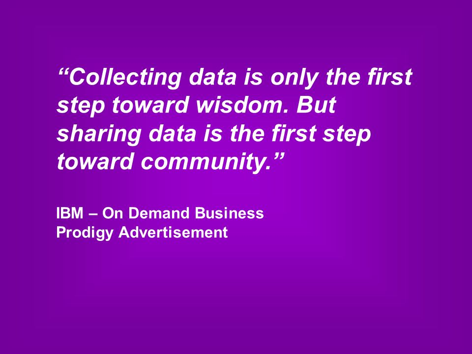 Collecting data is only the first step toward wisdom.