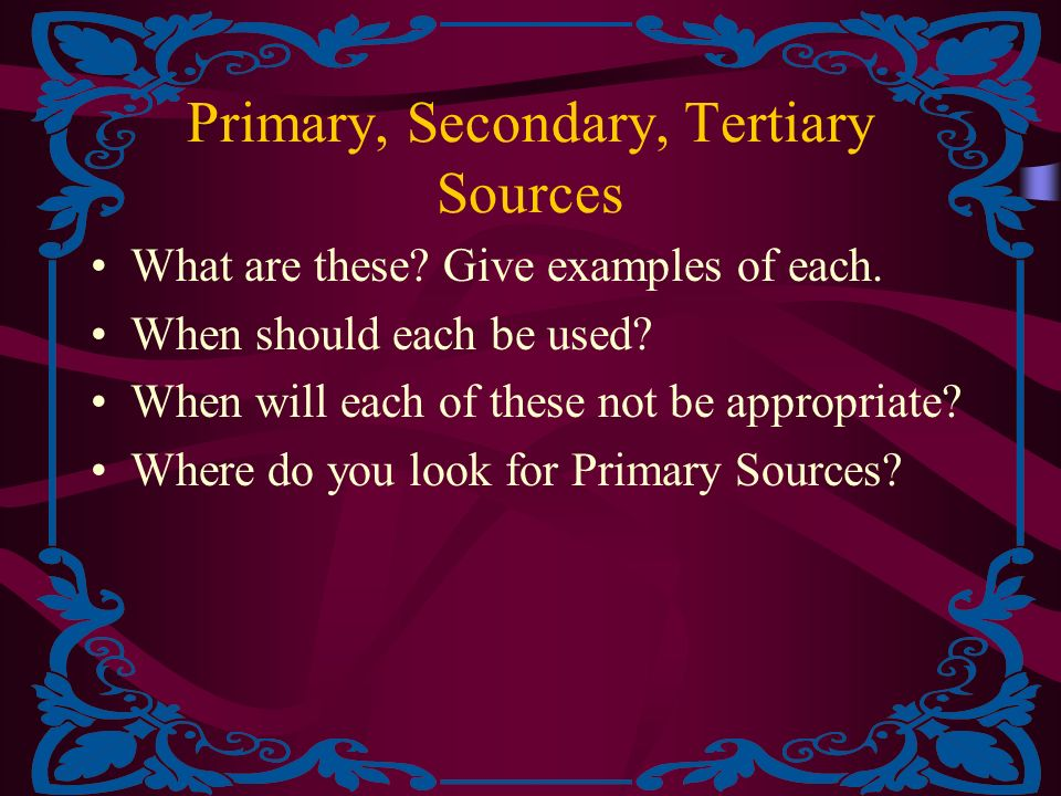 Primary, Secondary, Tertiary Sources What are these.