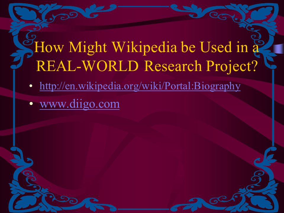 How Might Wikipedia be Used in a REAL-WORLD Research Project.