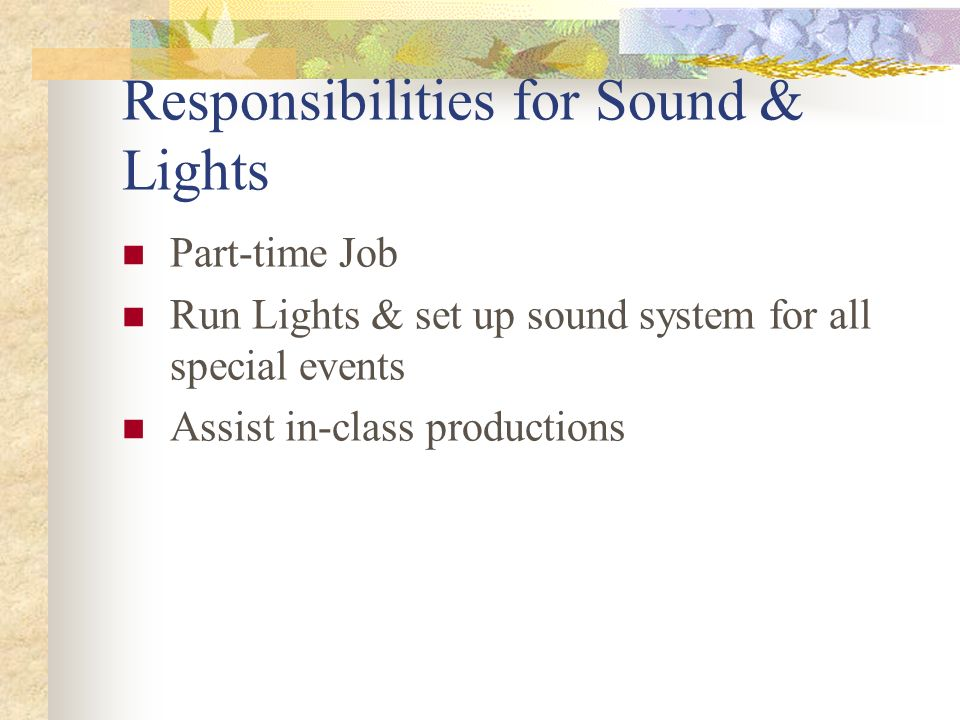 Responsibilities for Sound & Lights Part-time Job Run Lights & set up sound system for all special events Assist in-class productions