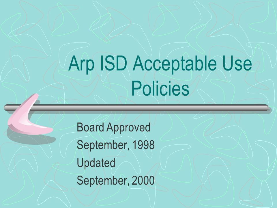 Arp ISD Acceptable Use Policies Board Approved September, 1998 Updated September, 2000