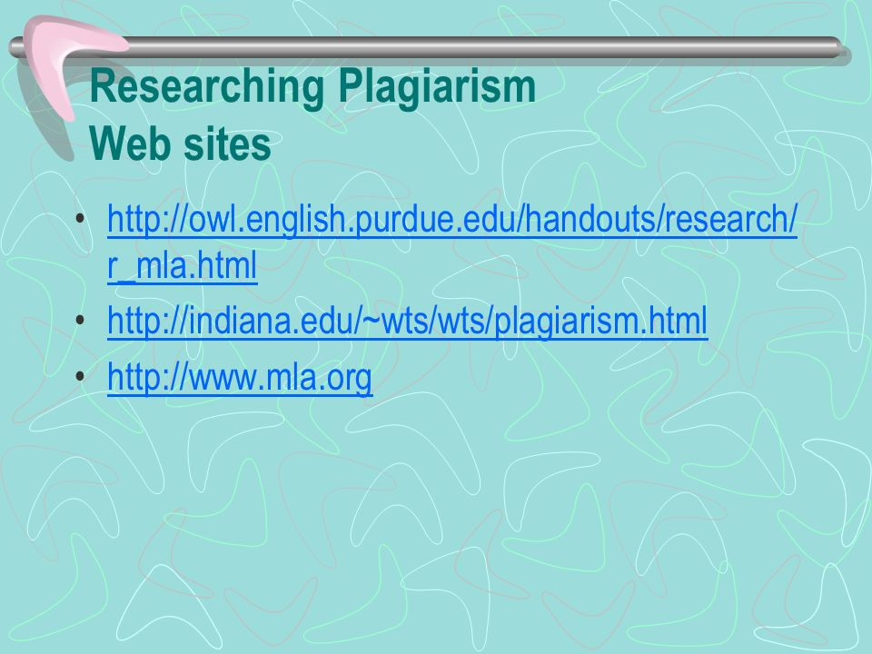 Researching Plagiarism Web sites http://owl.english.purdue.edu/handouts/research/ r_mla.htmlhttp://owl.english.purdue.edu/handouts/research/ r_mla.html http://indiana.edu/~wts/wts/plagiarism.html http://www.mla.org