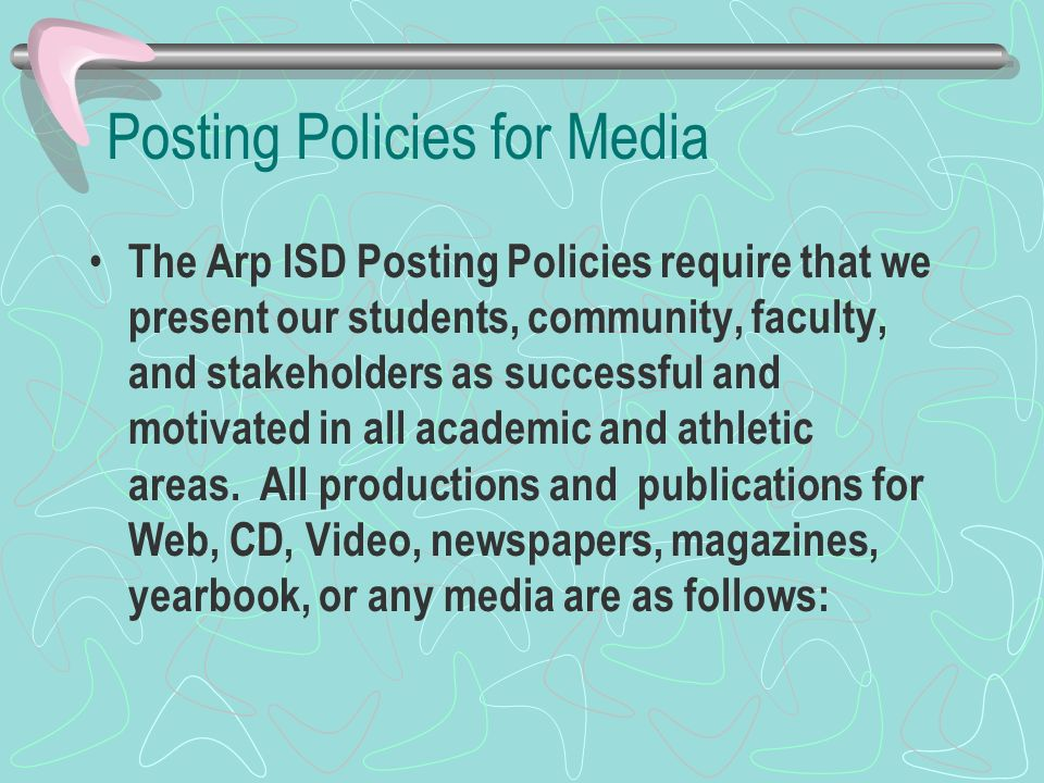 Posting Policies for Media The Arp ISD Posting Policies require that we present our students, community, faculty, and stakeholders as successful and motivated in all academic and athletic areas.