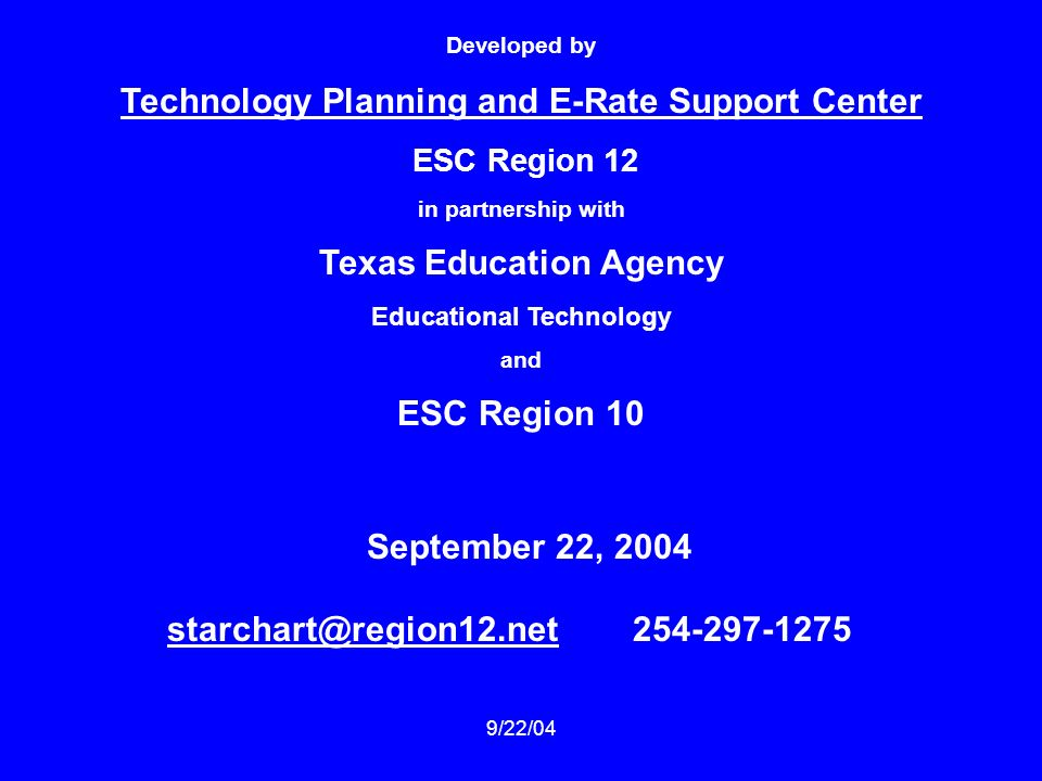 9/22/04 Developed by Technology Planning and E-Rate Support Center ESC Region 12 in partnership with Texas Education Agency Educational Technology and ESC Region 10 September 22,