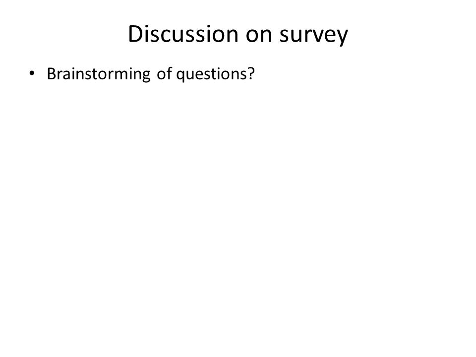 Discussion on survey Brainstorming of questions