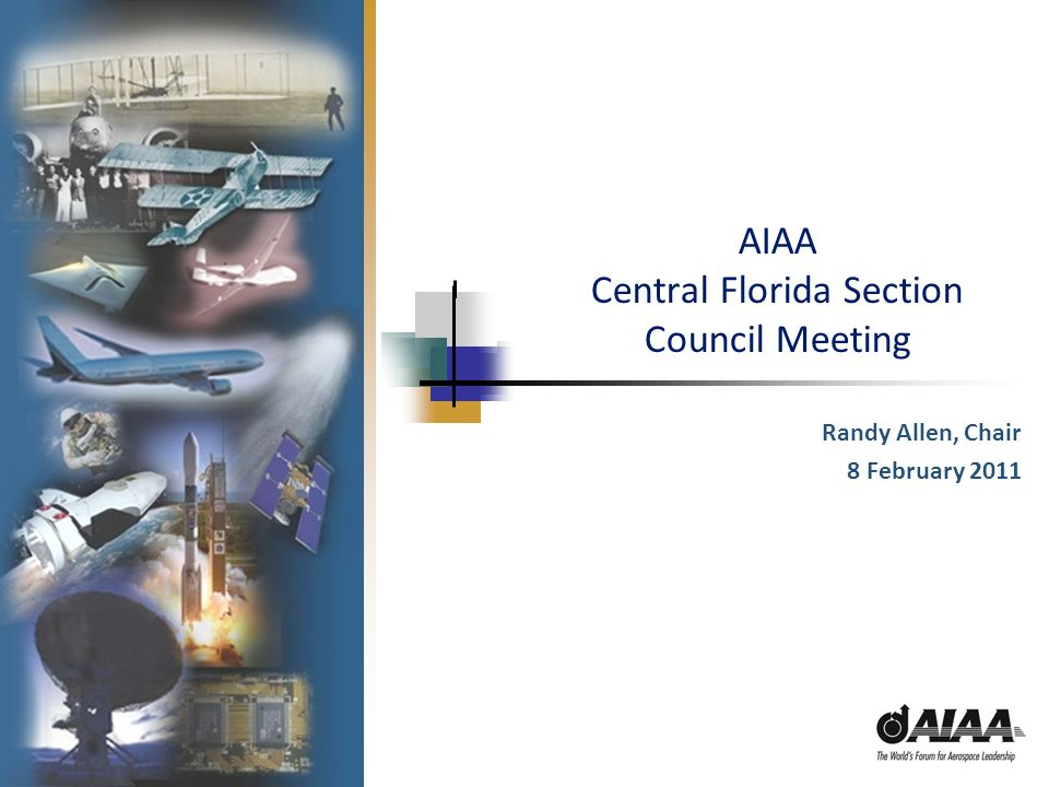 AIAA Central Florida Section Council Meeting Randy Allen, Chair 8 February 2011