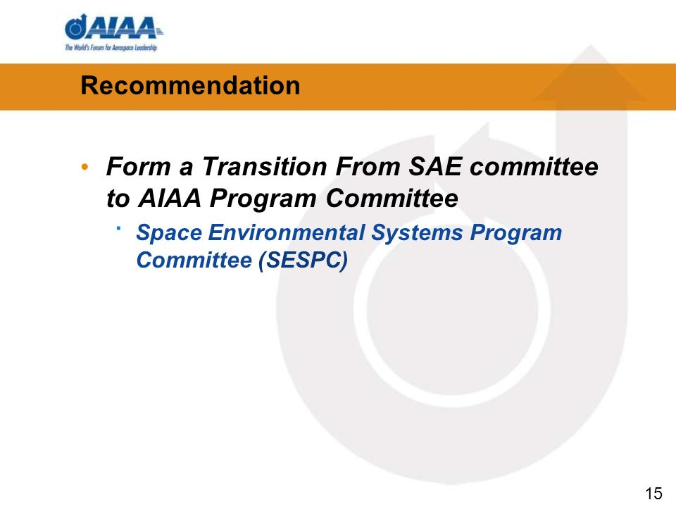 15 Recommendation Form a Transition From SAE committee to AIAA Program Committee · Space Environmental Systems Program Committee (SESPC)