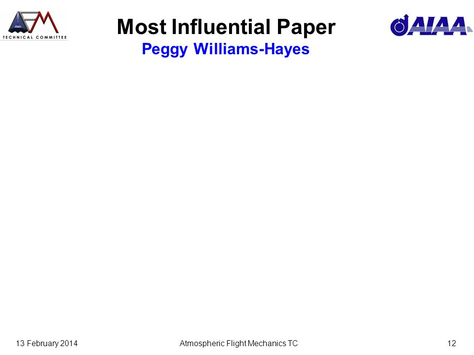 13 February 2014Atmospheric Flight Mechanics TC12 Most Influential Paper Peggy Williams-Hayes
