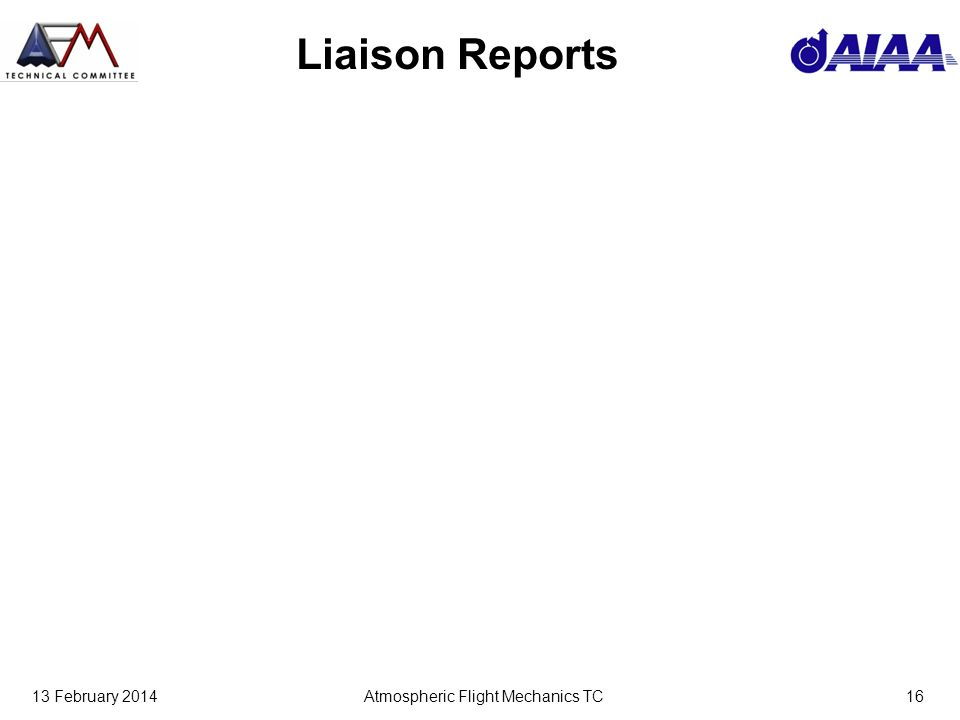 13 February 2014Atmospheric Flight Mechanics TC16 Liaison Reports